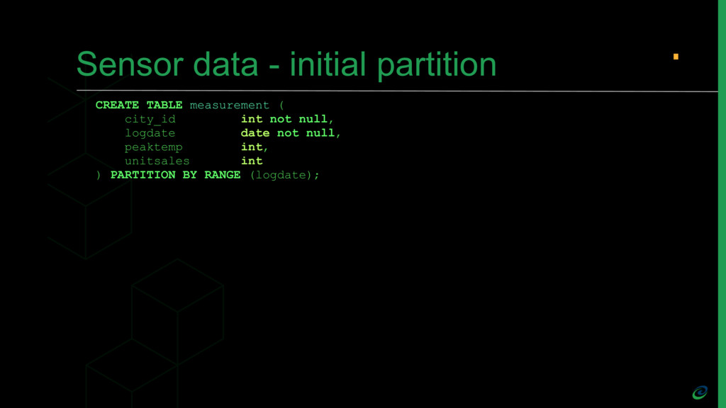 Sensor data - initial partition CREATE TABLE me...