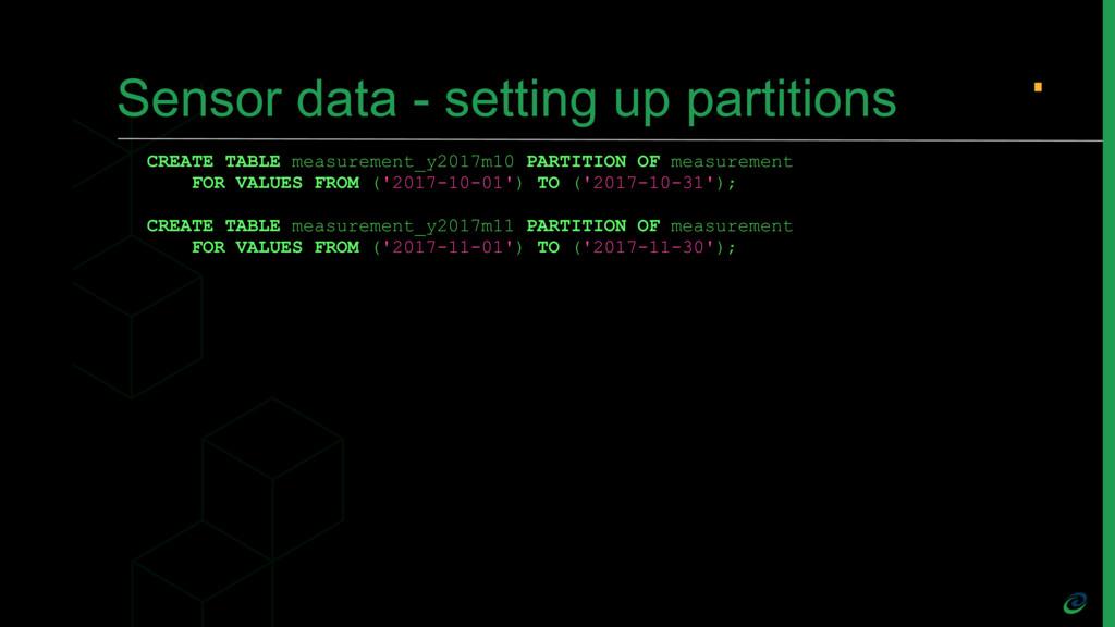 Sensor data - setting up partitions CREATE TABL...
