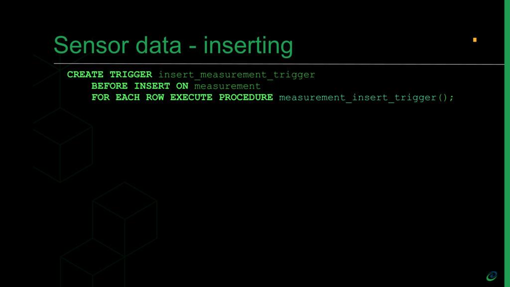 Sensor data - inserting CREATE TRIGGER insert_m...
