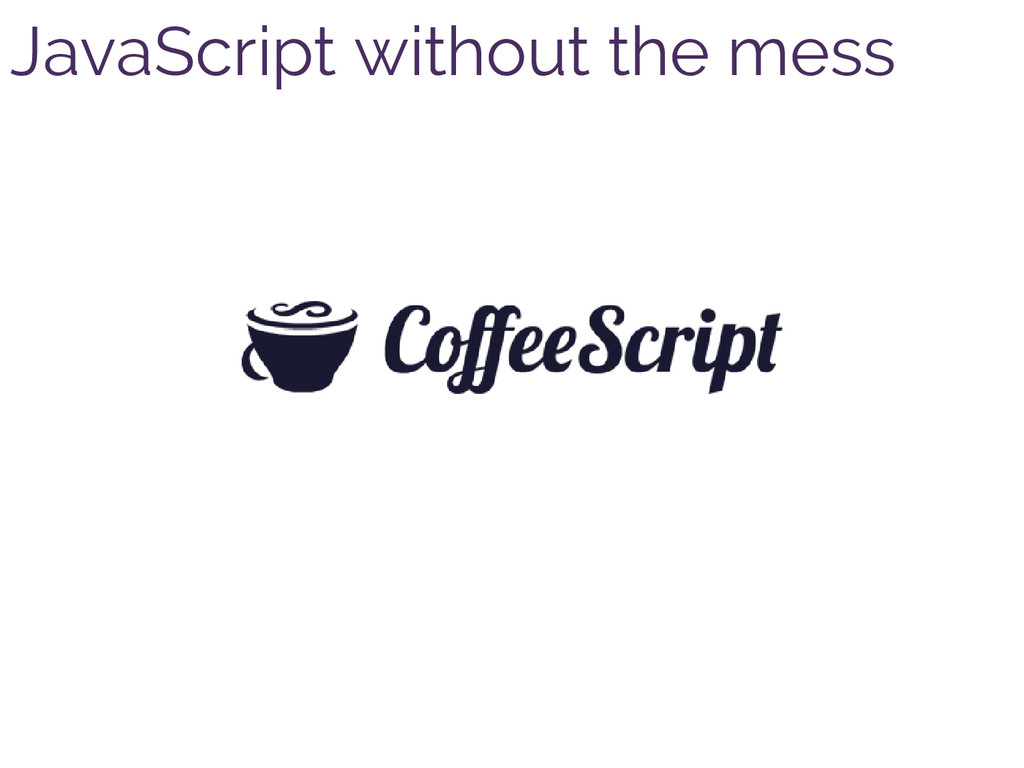 JavaScript without the mess