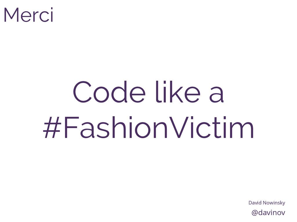 Merci David Nowinsky @davinov Code like a #Fash...