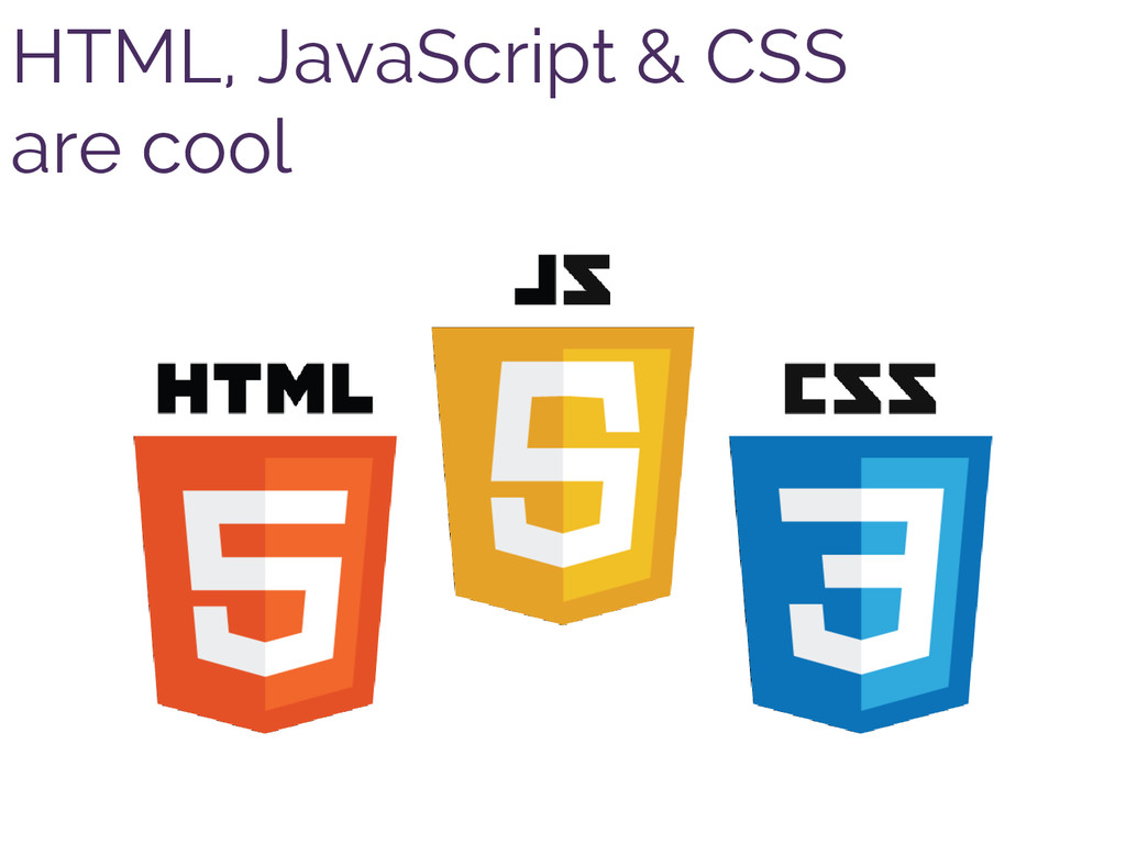 HTML, JavaScript & CSS are cool
