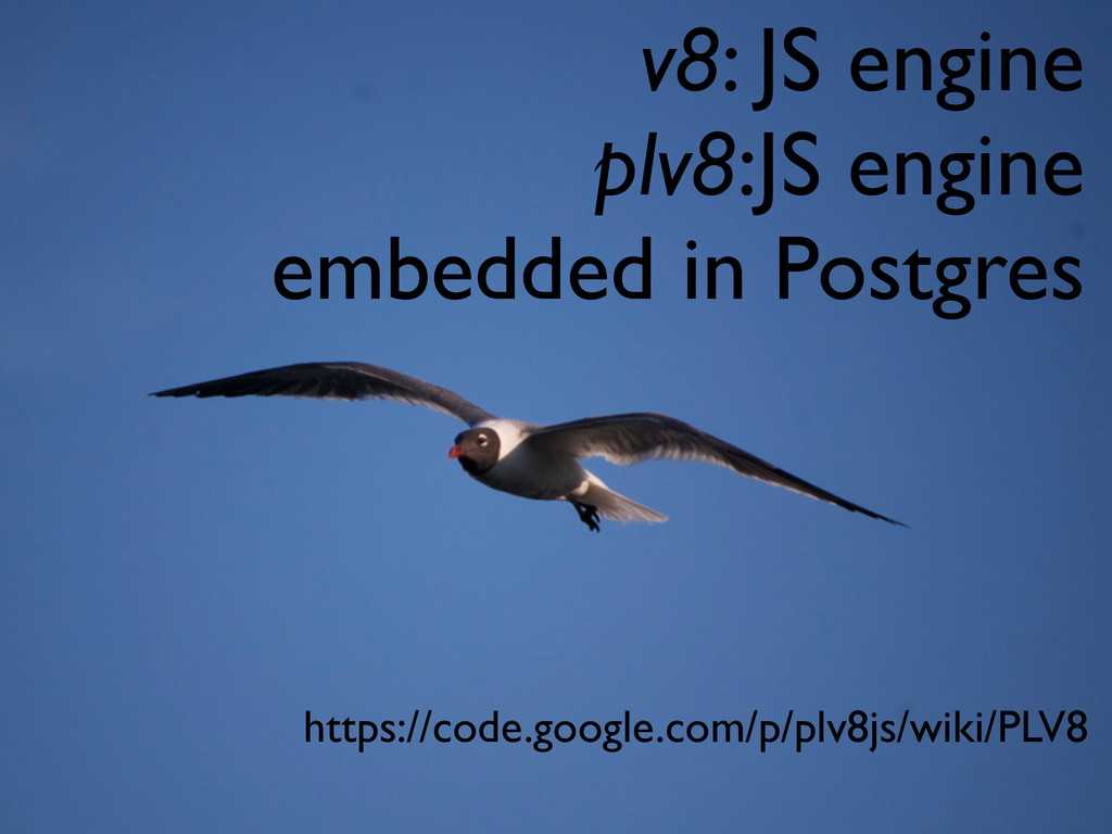 v8: JS engine plv8:JS engine embedded in Postgr...