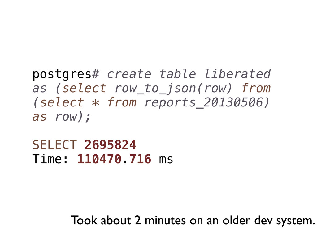 postgres# create table liberated as (select row...