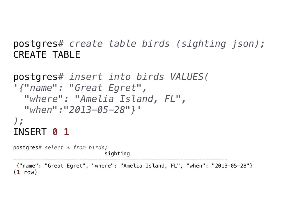 postgres# create table birds (sighting json); C...