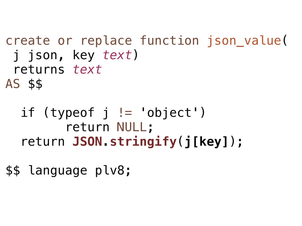 create or replace function json_value( j json, ...