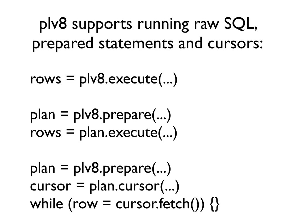plv8 supports running raw SQL, prepared stateme...