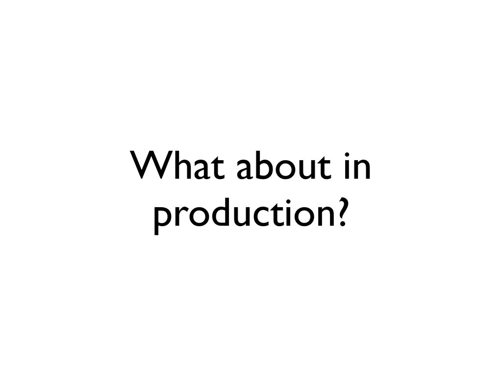 What about in production?