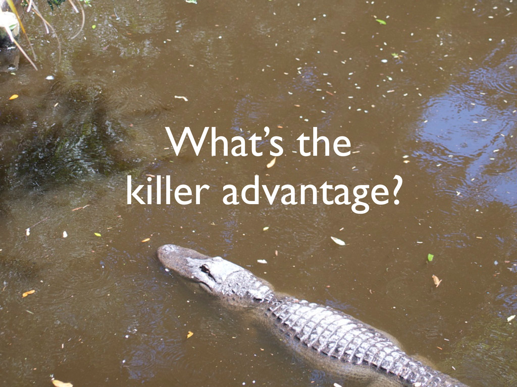What's the killer advantage?