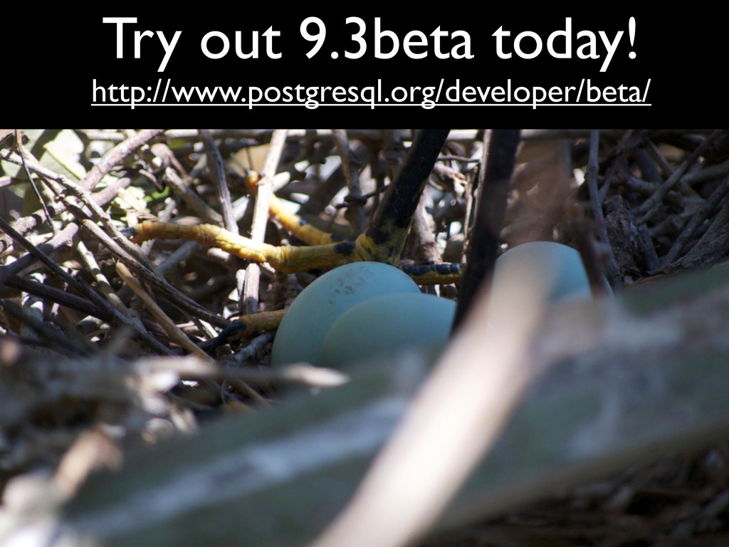 Try out 9.3beta today! http://www.postgresql.or...