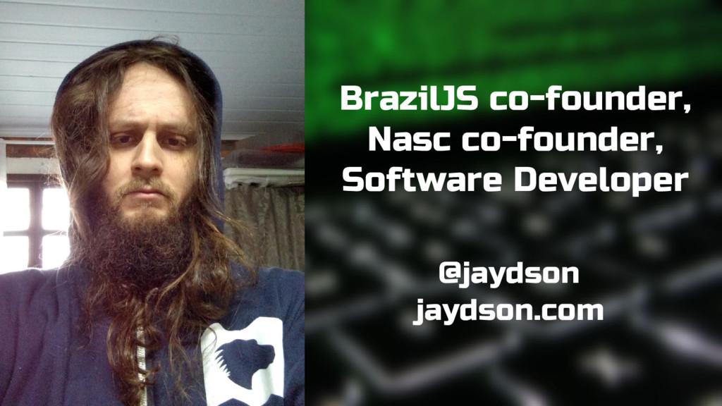 BrazilJS co-founder, Nasc co-founder, Software ...