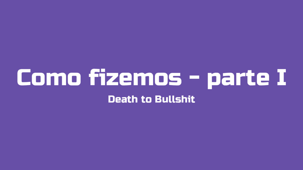 Como fizemos - parte I Death to Bullshit