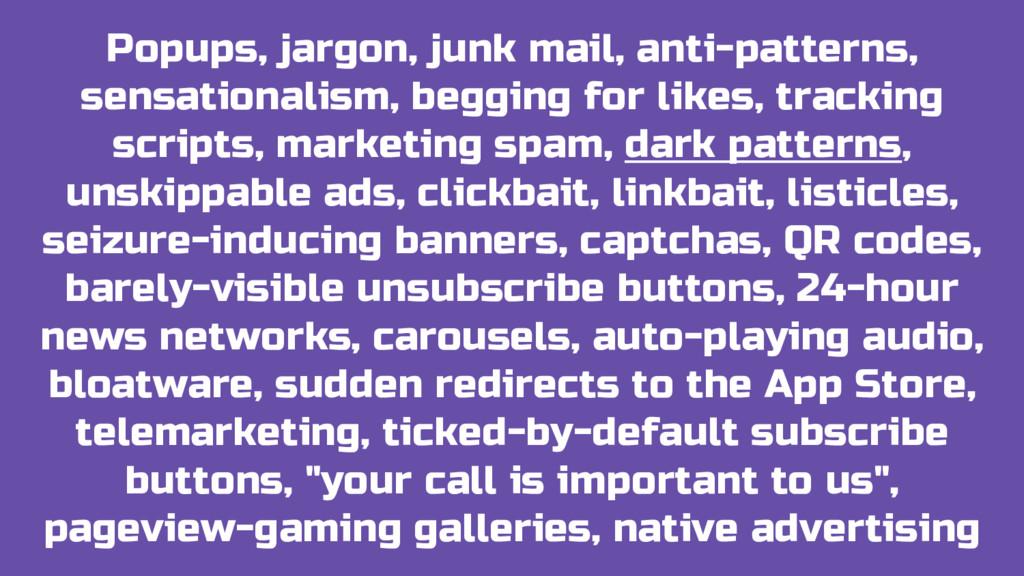 Popups, jargon, junk mail, anti-patterns, sensa...