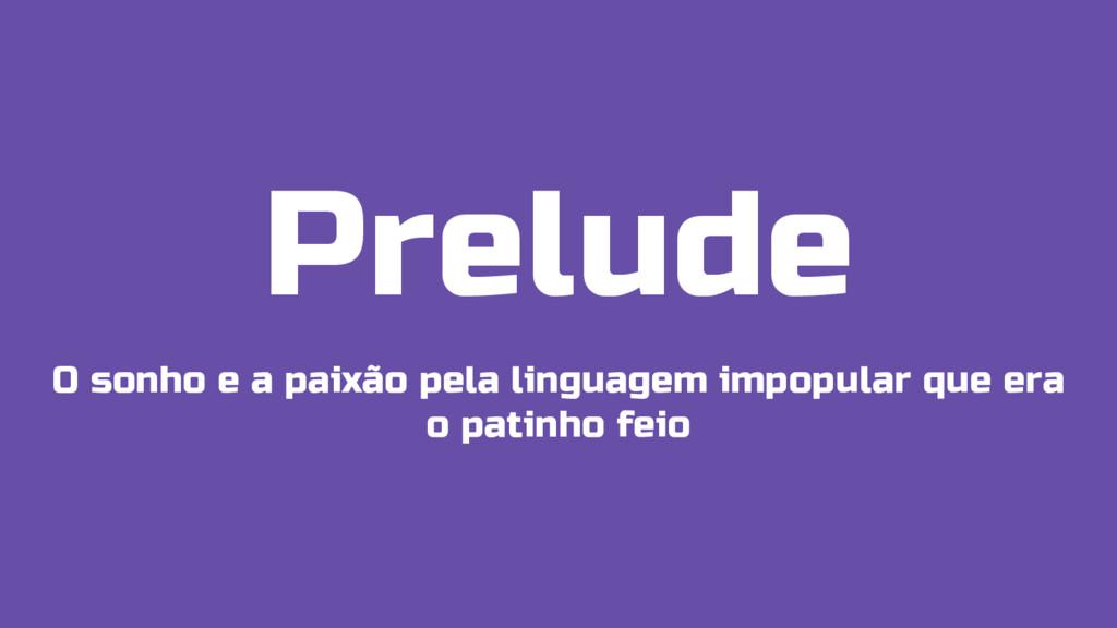Prelude O sonho e a paixão pela linguagem impop...