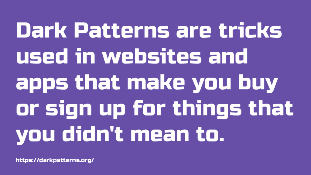 Dark Patterns are tricks used in websites and a...