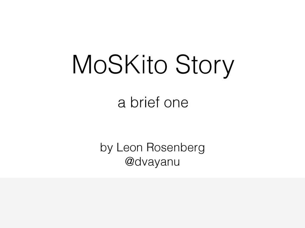MoSKito Story a brief one by Leon Rosenberg