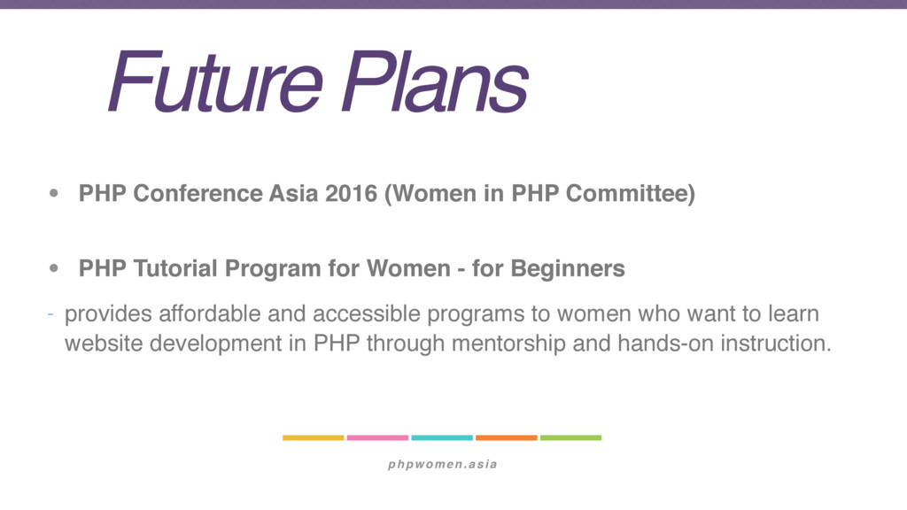 phpwomen.asia Future Plans • PHP Conference Asi...