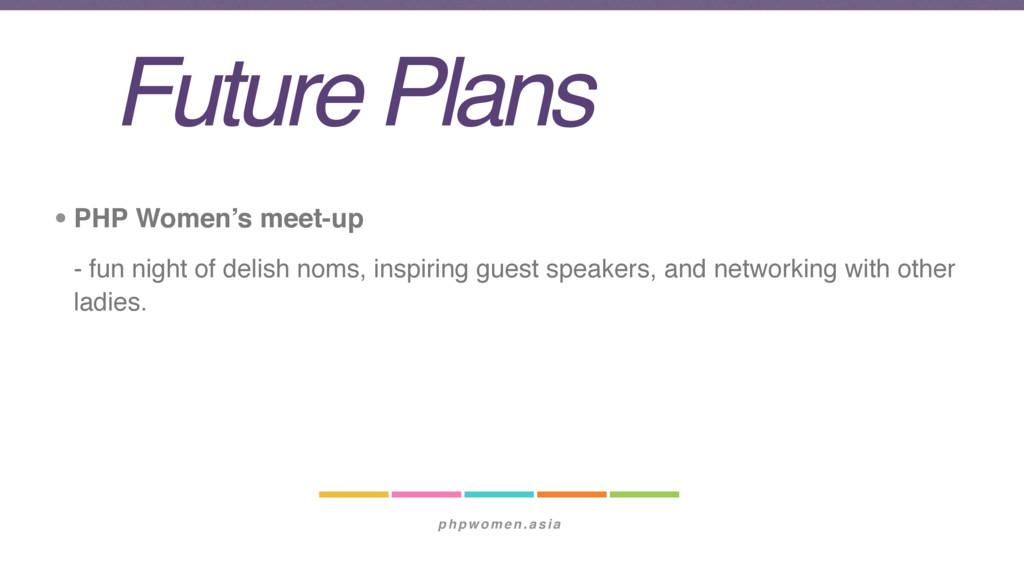phpwomen.asia Future Plans • PHP Women's meet-u...