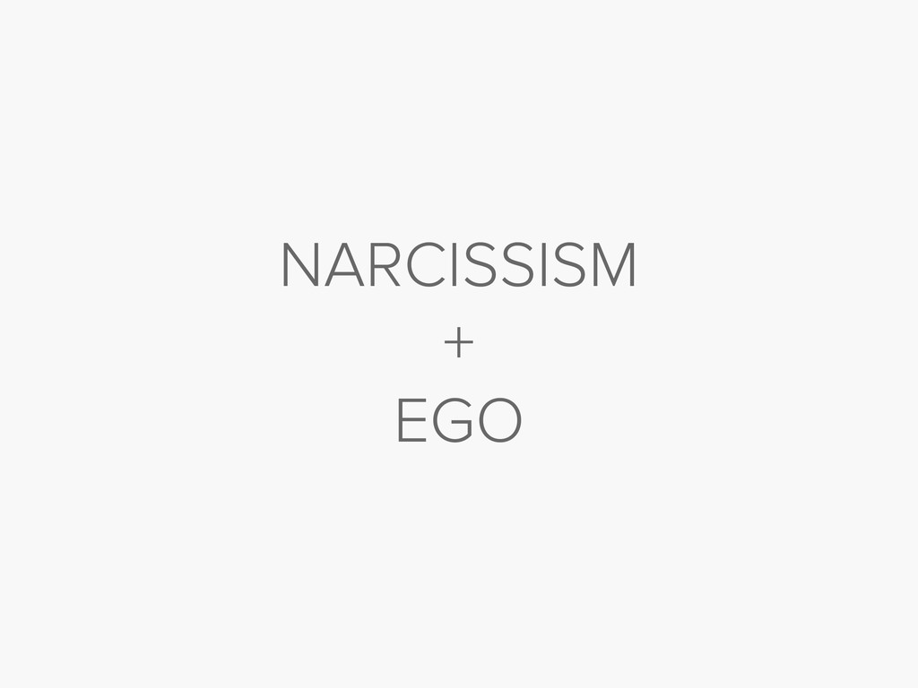 NARCISSISM + EGO