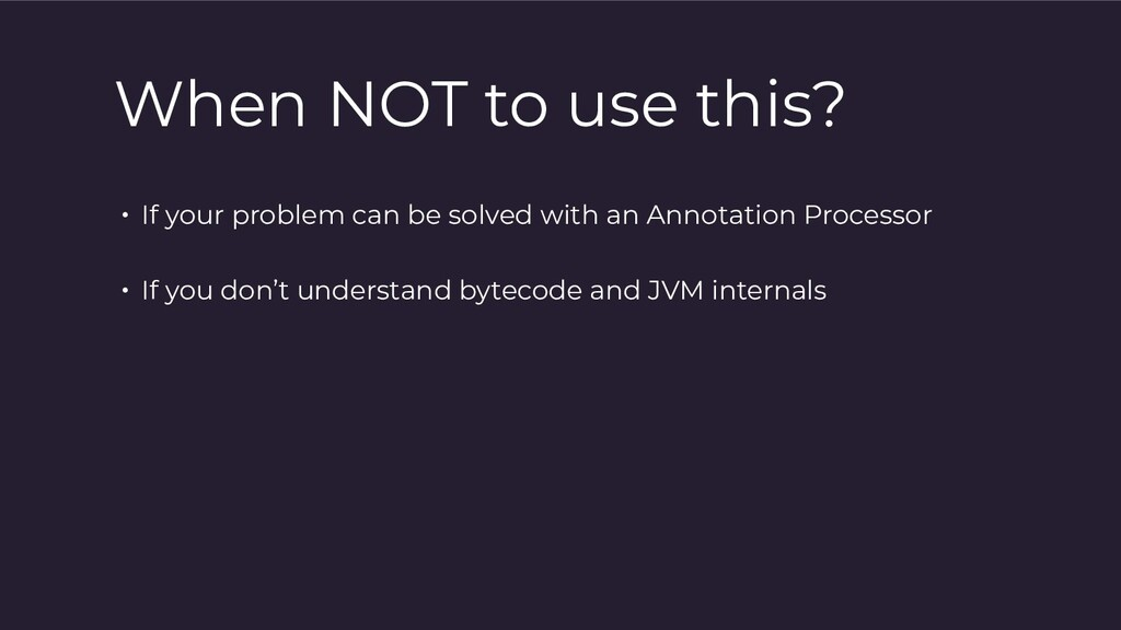 When NOT to use this? • If your problem can be ...