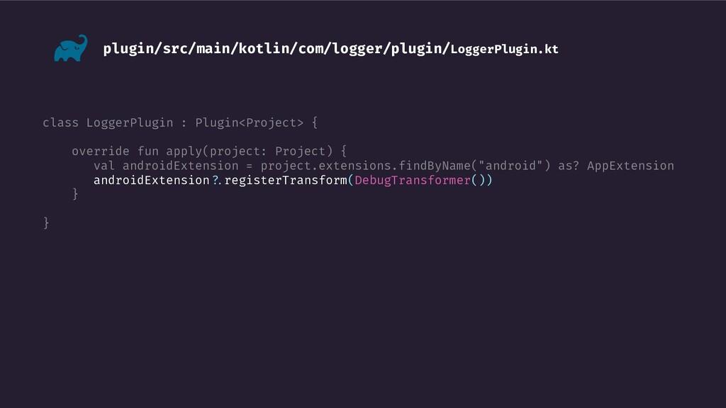 class LoggerPlugin : Plugin<Project> { override...
