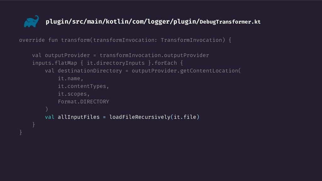 override fun transform(transformInvocation: Tra...