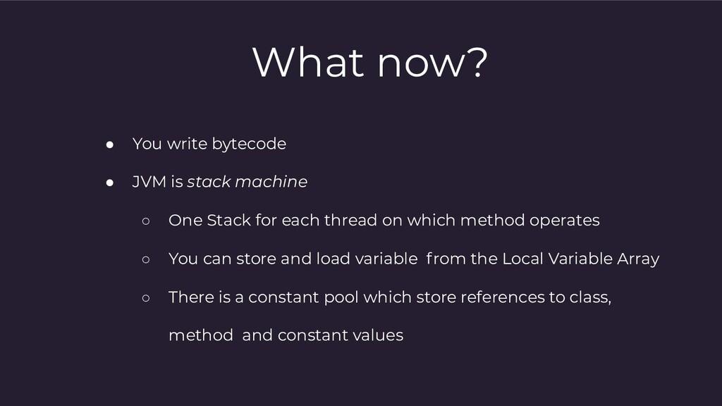 ● You write bytecode ● JVM is stack machine ○ O...