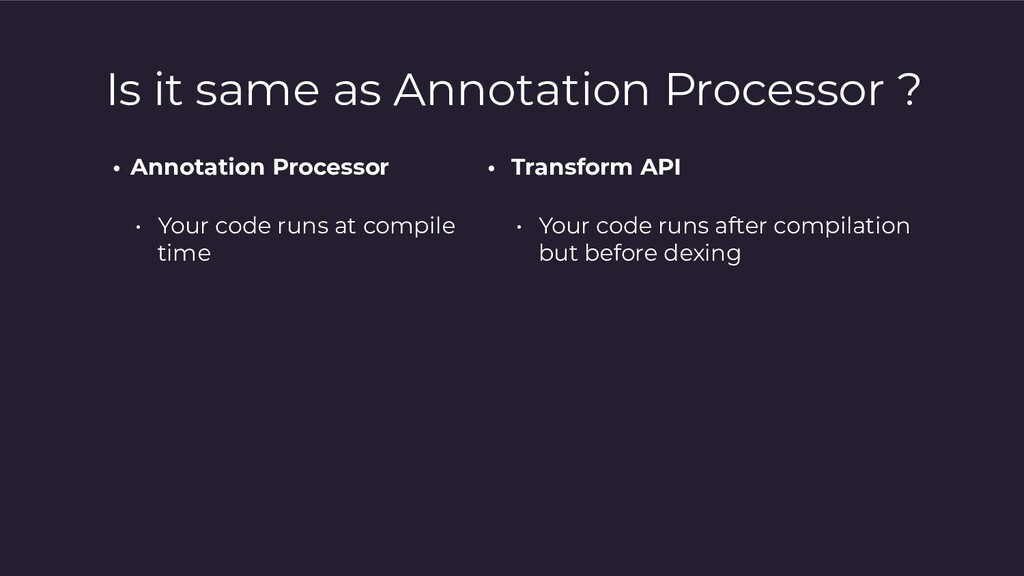 Is it same as Annotation Processor ? • Annotati...