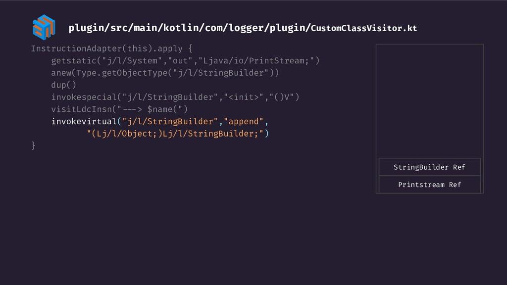"InstructionAdapter(this).apply { getstatic(""j/l..."