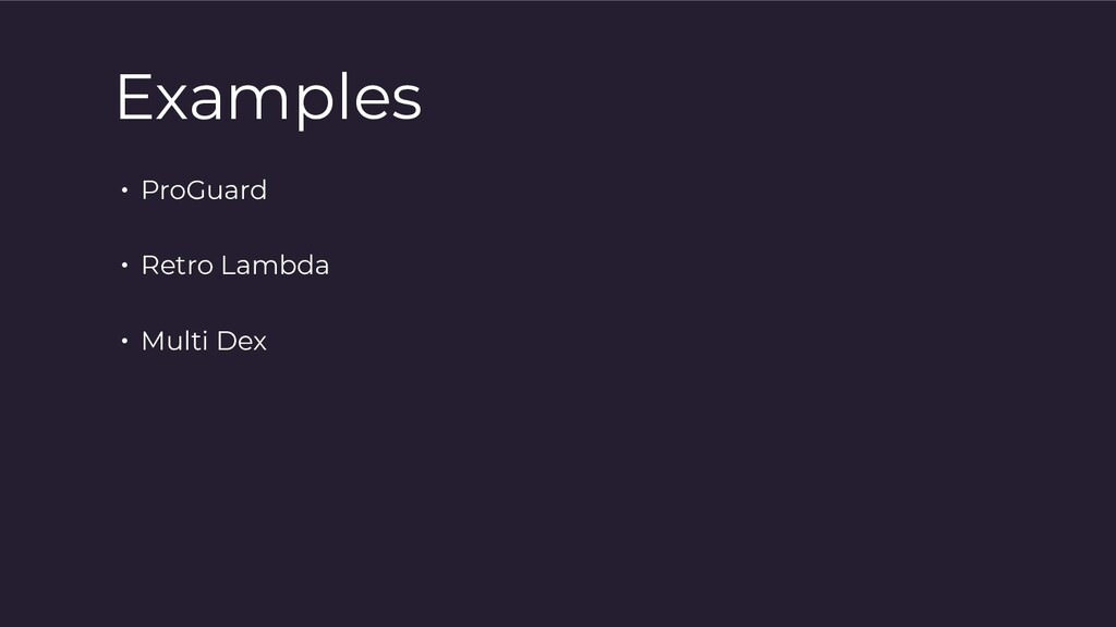 Examples • ProGuard • Retro Lambda • Multi Dex