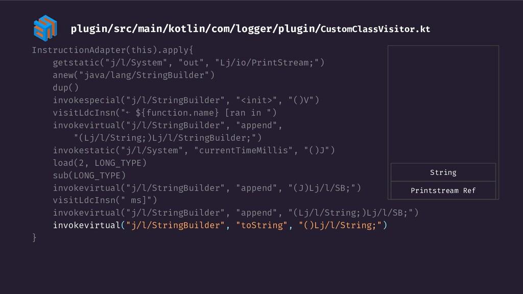 "InstructionAdapter(this).apply{ getstatic(""j/l/..."