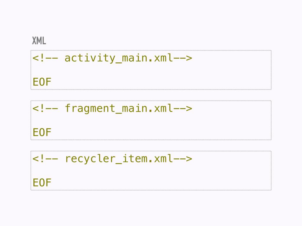 <!-- activity_main.xml--> EOF XML <!-- fragment...
