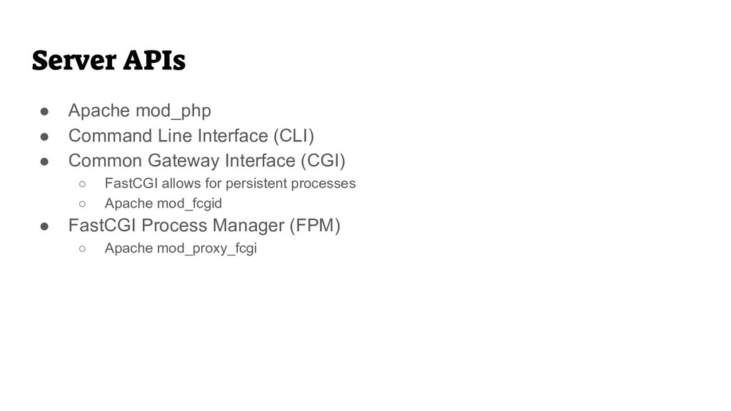 Server APIs ● Apache mod_php ● Command Line Int...