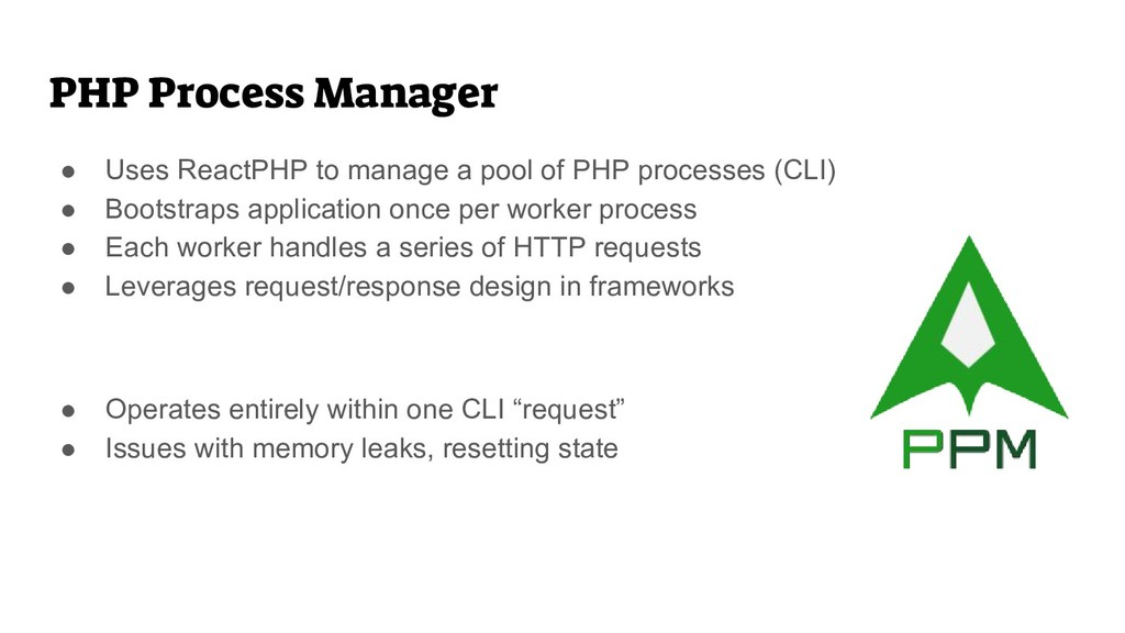 PHP Process Manager ● Uses ReactPHP to manage a...