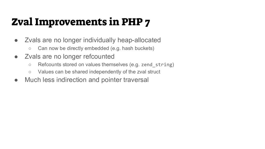 Zval Improvements in PHP 7 ● Zvals are no longe...