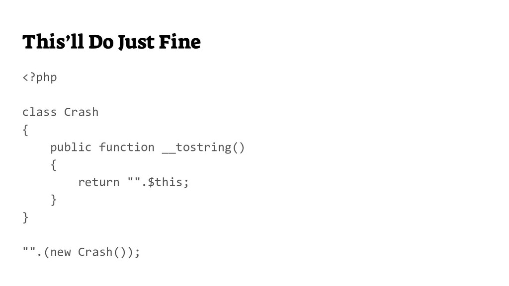 This'll Do Just Fine <?php class Crash { public...