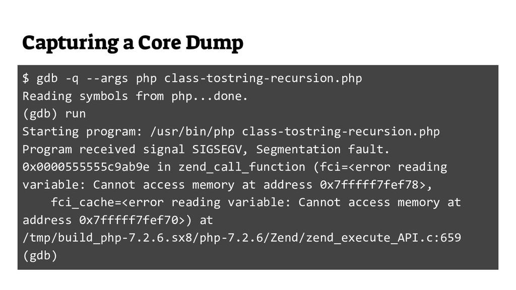 Capturing a Core Dump $ gdb -q --args php class...