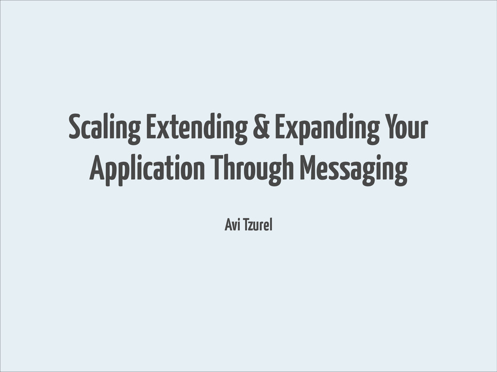 Scaling Extending & Expanding Your Application ...