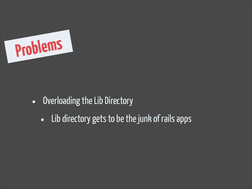 Problems • Overloading the Lib Directory • Lib ...