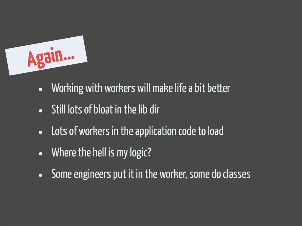 Again... • Working with workers will make life ...