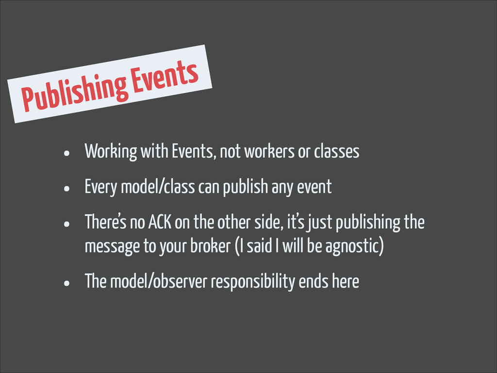 Publishing Events • Working with Events, not wo...