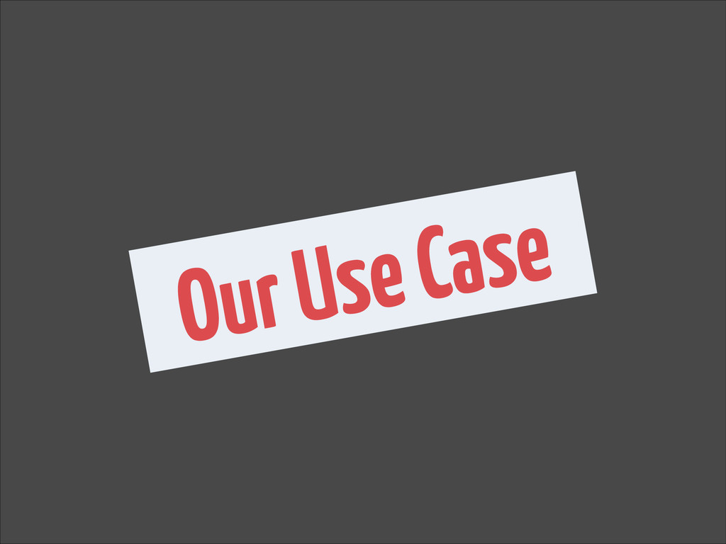 Our Use Case