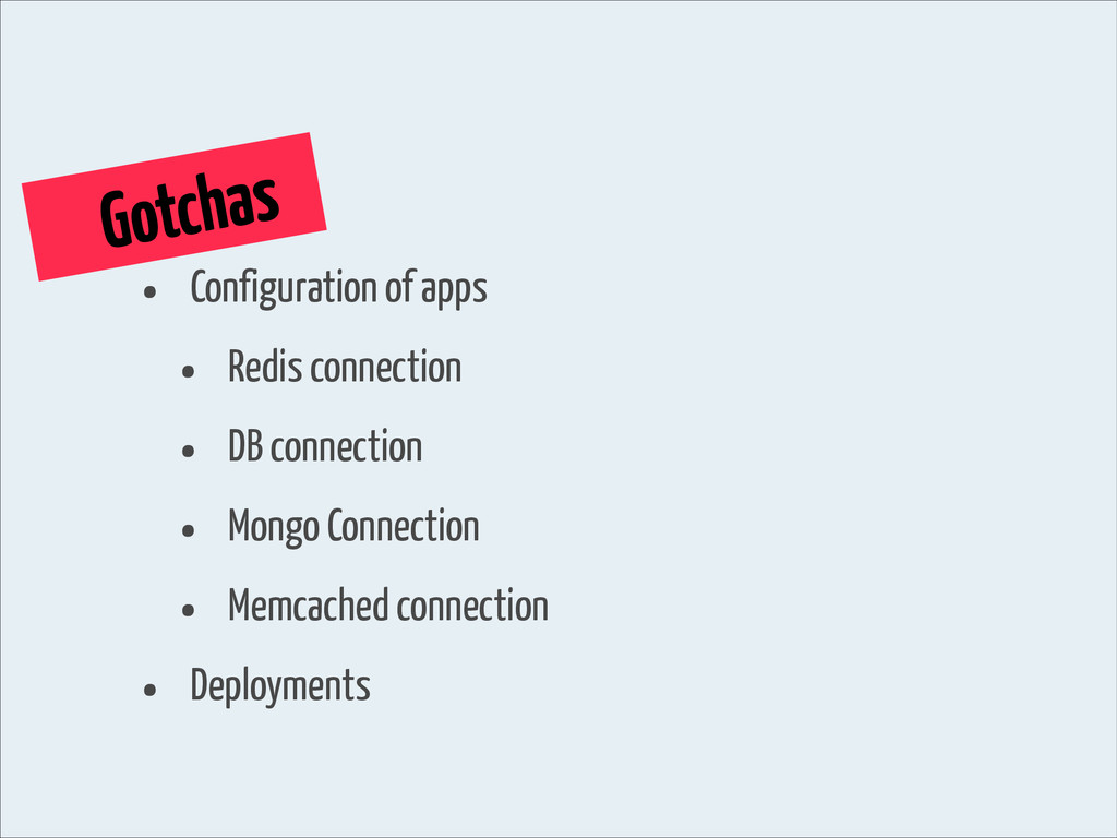 Gotchas • Configuration of apps • Redis connect...