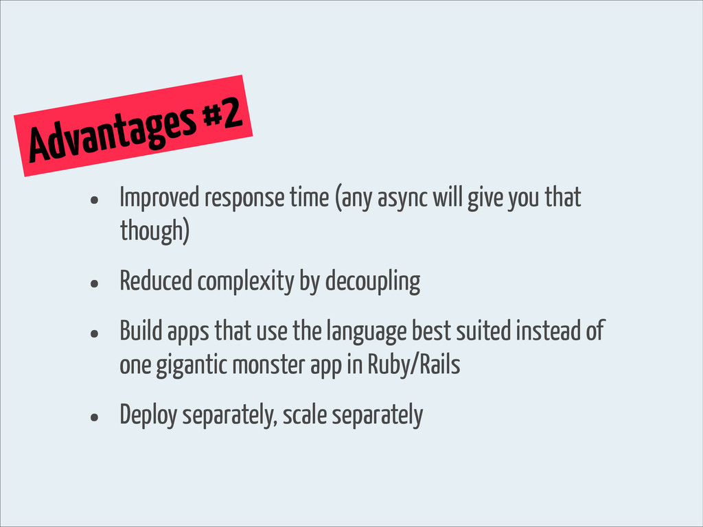Advantages #2 • Improved response time (any asy...