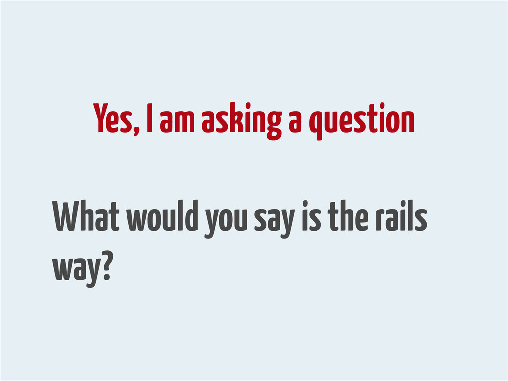 Yes, I am asking a question ! What would you s...