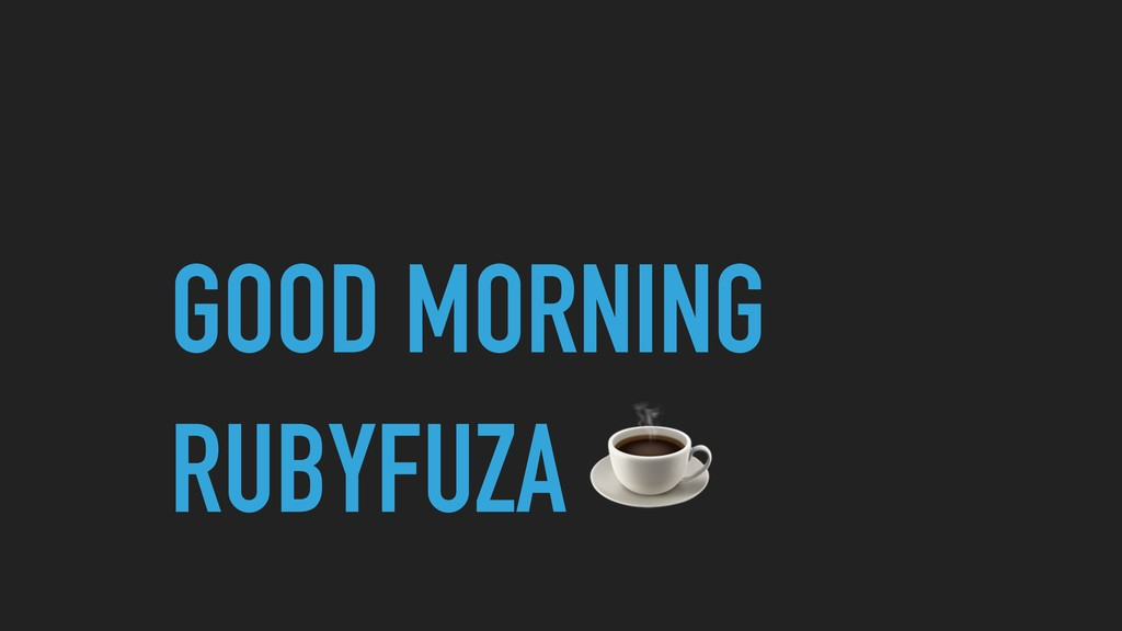 GOOD MORNING RUBYFUZA ☕