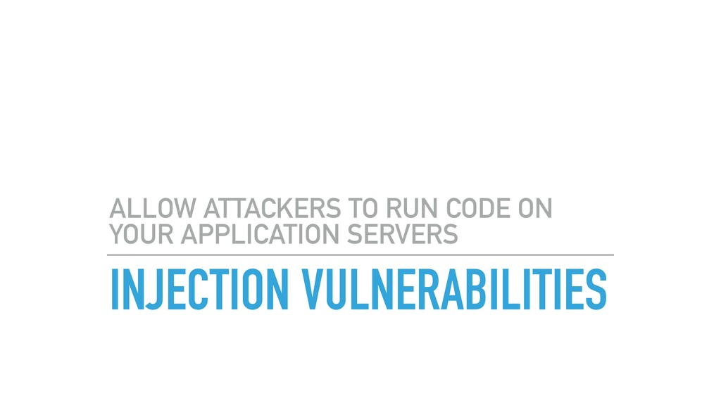 INJECTION VULNERABILITIES ALLOW ATTACKERS TO RU...