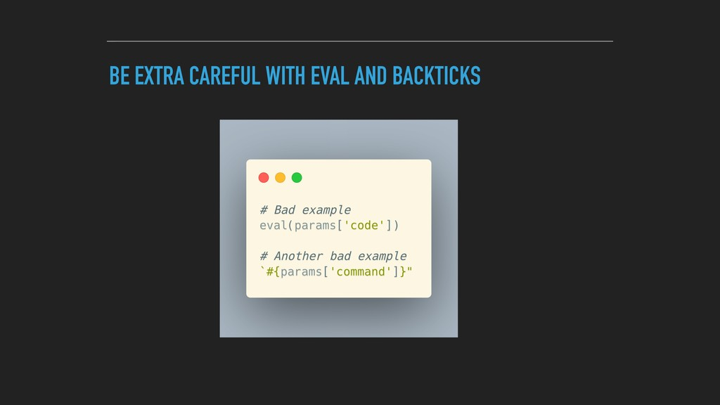 BE EXTRA CAREFUL WITH EVAL AND BACKTICKS