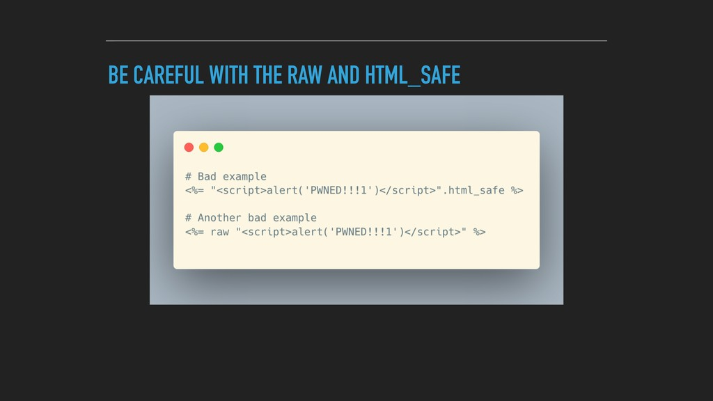 BE CAREFUL WITH THE RAW AND HTML_SAFE