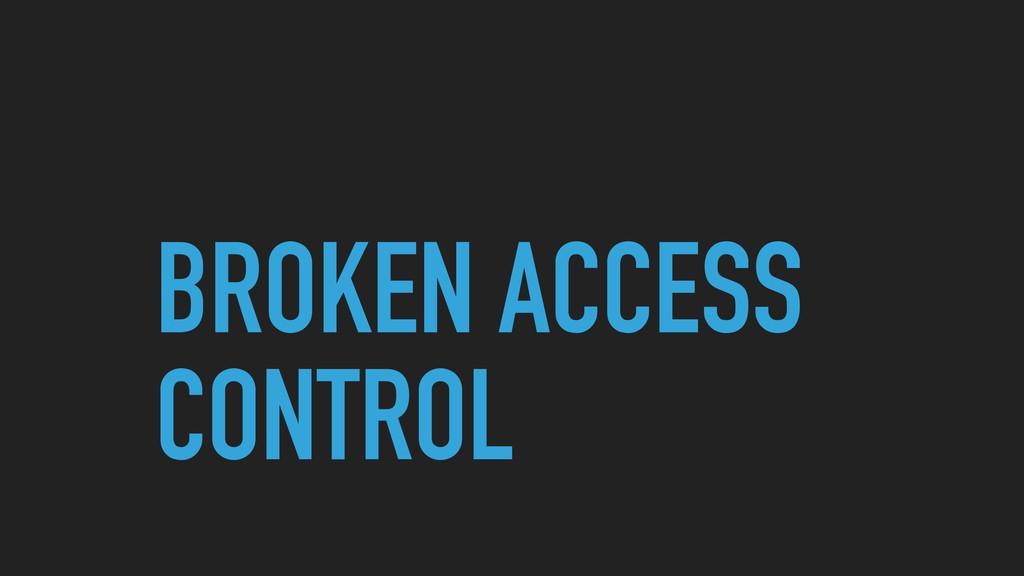 BROKEN ACCESS CONTROL